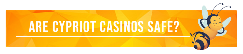 Are Cypriot casinos safe?