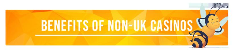 Benefits of Non-UK Licensed Casinos