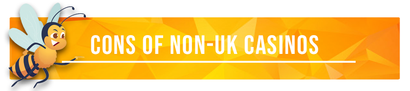 Drawbacks of Non-UK Licensed Casinos